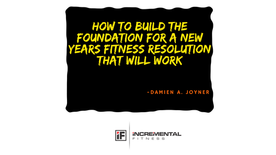 How to Build the Foundation for A New Year's Fitness Resolution That Will Work