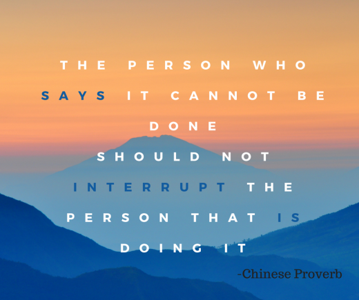 The person who says it cannot be done should not interrupt the person who is doing it..png