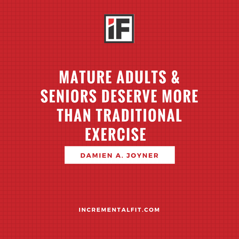 Mature Adults & Seniors Deserve More Than Traditional Exercise