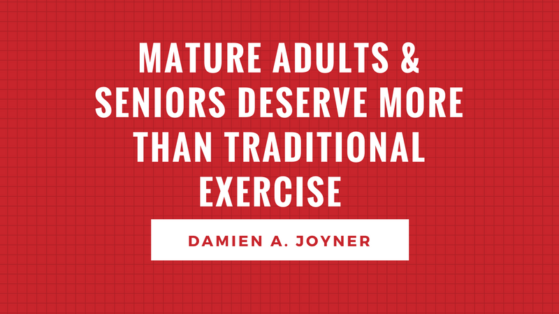 Mature Adults & Seniors Deserve More Than TraditionalExercise