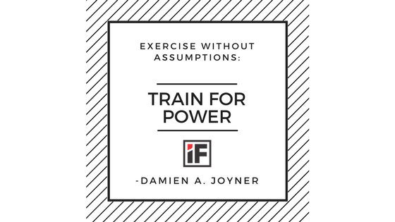Exercise Without Assumptions: Train for Power