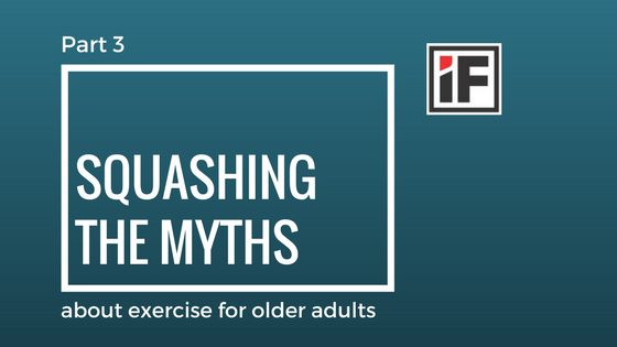 Squashing The Myths About Exercise for Older Adults-Part 3