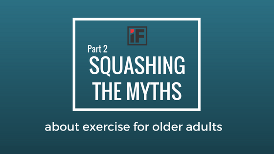 Squashing the Myths About Exercise for Older Adults – Part 2