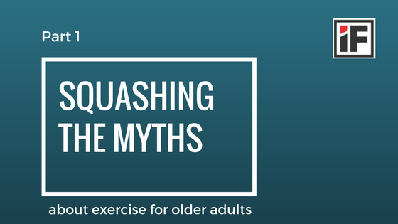 Squashing the Myths About Exercise for Older Adults – Part 1