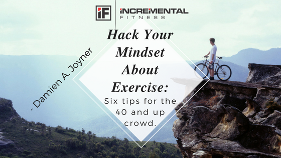 Hack Your Mindset About Exercise: Six tips for the 40 and up crowd.