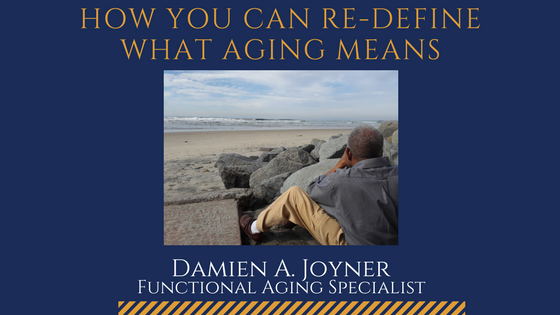How You Can Re-Define What Aging Means